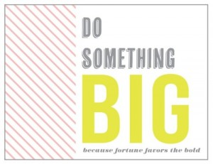 do something big